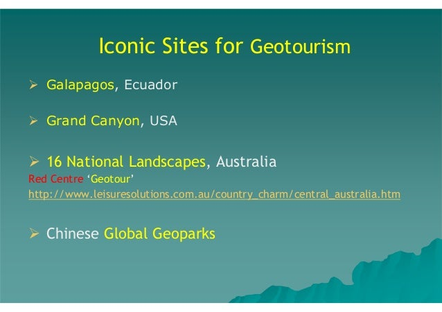 Iconic Sites for Geotourism Galapagos, Ecuador Grand Canyon, USA  16 National Landscapes, Australia Red Centre 'Geotour' h...