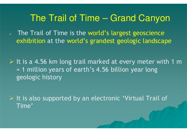 The Trail of Time – Grand Canyon The Trail of Time is the world's largest geoscience exhibition at the world's grandest ge...