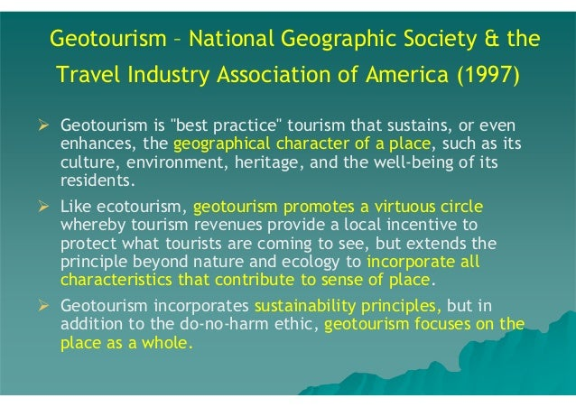 """Geotourism – National Geographic Society & the Travel Industry Association of America (1997) Geotourism is """"best practice""""..."""