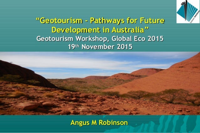 """""Geotourism - Pathways for FutureGeotourism - Pathways for Future Development in AustraliaDevelopment in Australia"""" Geot..."