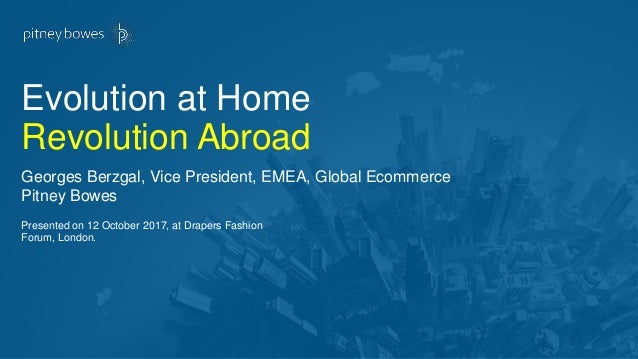 Presented on 12 October 2017, at Drapers Fashion Forum, London. Evolution at Home Revolution Abroad Georges Berzgal, Vice ...