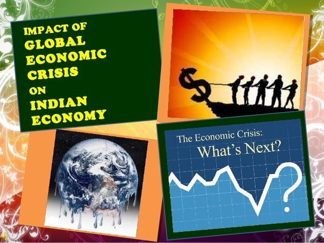economic crisis in india Testing times for g20 leaders g20 as it happened during the 2008 economic crisis currency depreciation in several countries such as india has weakened.