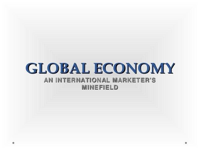 GLOBAL ECONOMYGLOBAL ECONOMYAN INTERNATIONAL MARKETER'SAN INTERNATIONAL MARKETER'SMINEFIELDMINEFIELD