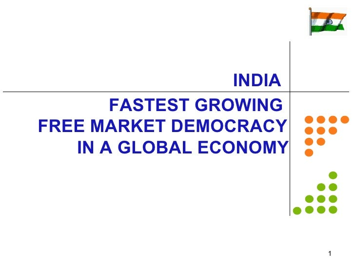 FASTEST GROWING  FREE MARKET DEMOCRACY IN A GLOBAL ECONOMY    INDIA