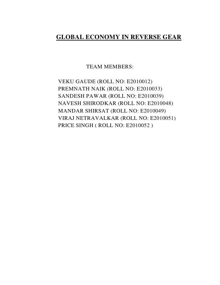 GLOBAL ECONOMY IN REVERSE GEAR        TEAM MEMBERS:VEKU GAUDE (ROLL NO: E2010012)PREMNATH NAIK (ROLL NO: E2010033)SANDESH ...