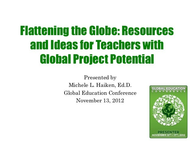 Flattening the Globe: Resources  and Ideas for Teachers with     Global Project Potential                Presented by     ...