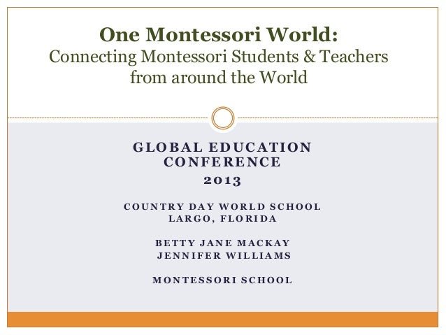 One Montessori World: Connecting Montessori Students & Teachers from around the World  GLOBAL EDUCATION CONFERENCE 2013 CO...