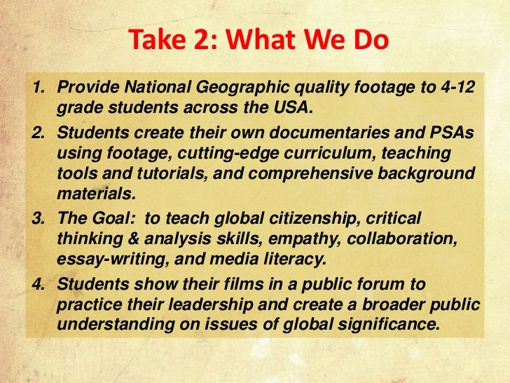 Take 2: What We Do1. Provide National Geographic quality footage to 4-12   grade students across the USA.2. Students creat...