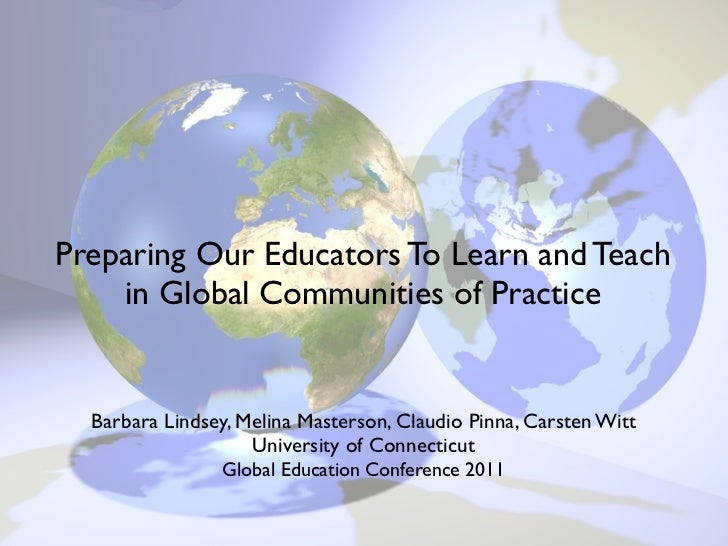 Preparing Our Educators To Learn and Teach    in Global Communities of Practice  Barbara Lindsey, Melina Masterson, Claudi...