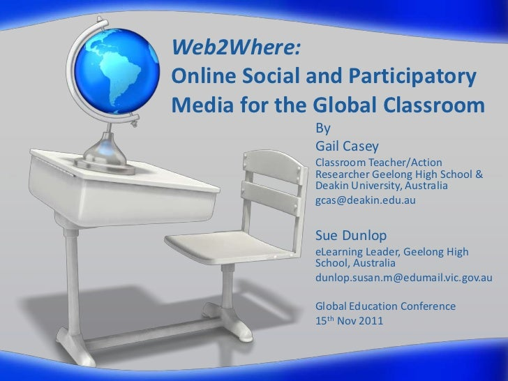 Web2Where:Online Social and ParticipatoryMedia for the Global Classroom              By              Gail Casey           ...