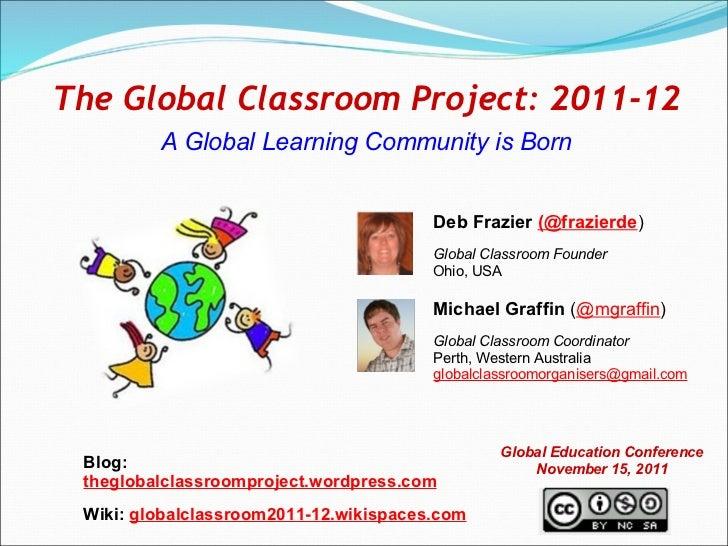 Deb Frazier  (@frazierde ) Global ClassroomFounder Ohio, USA Michael Graffin  ( @mgraffin ) Global Classroom Coordinator ...