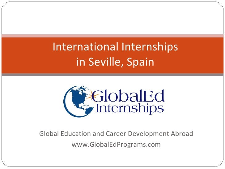 Global Education and Career Development Abroad www.GlobalEdPrograms.com International Internships in Seville, Spain