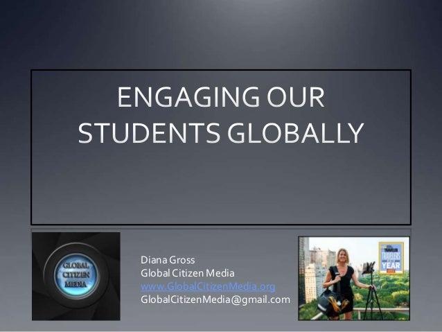 Diana GrossGlobal Citizen Mediawww.GlobalCitizenMedia.orgGlobalCitizenMedia@gmail.com