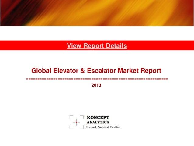 Global Elevator & Escalator Market Report --------------------------------------------------------------- 2013 View Report...