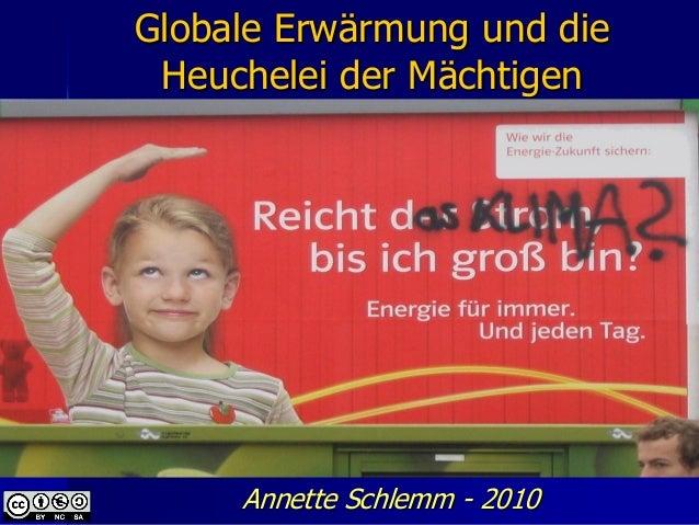 Globale Erwärmung und die Heuchelei der Mächtigen     Annette Schlemm - 2010