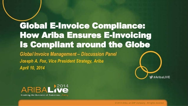 #AribaLIVE Global E-Invoice Compliance: How Ariba Ensures E-Invoicing Is Compliant around the Globe Global Invoice Managem...