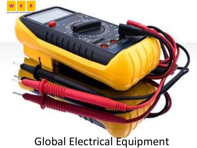 Global Electrical Equipment W R R www.worldresearchreport.com