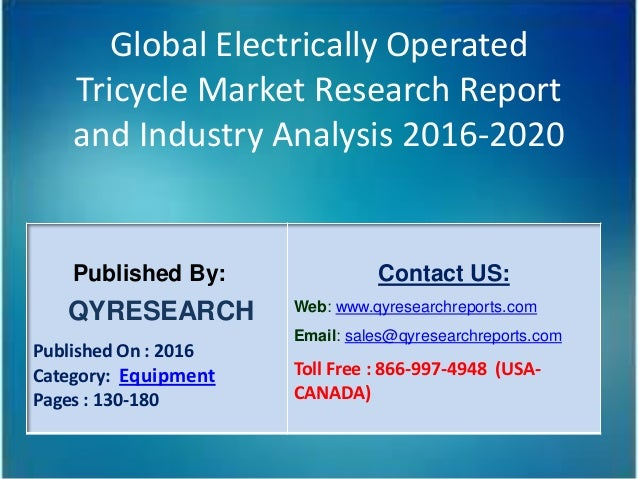 Global Electrically Operated Tricycle Market Research Report and Industry Analysis 2016-2020 Published By: QYRESEARCH Publ...