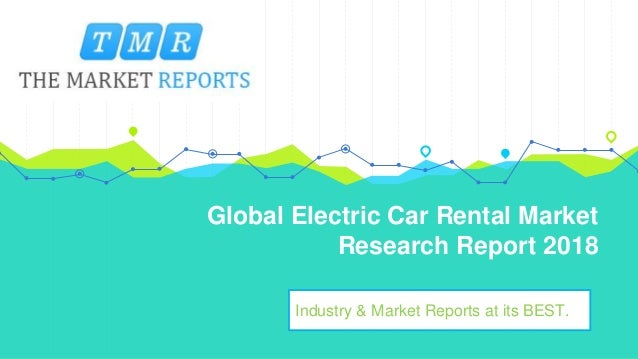 Global Electric Car Rental Market Research Report 2018 Industry & Market Reports at its BEST.