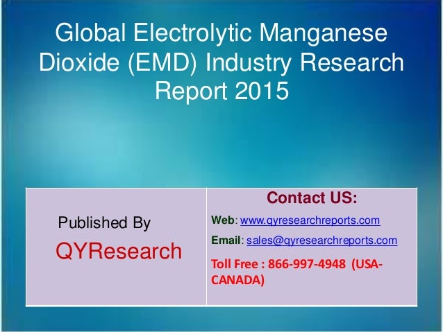 Global Electrolytic Manganese Dioxide (EMD) Industry Research Report 2015 Published By QYResearch Contact US: Web: www.qyr...