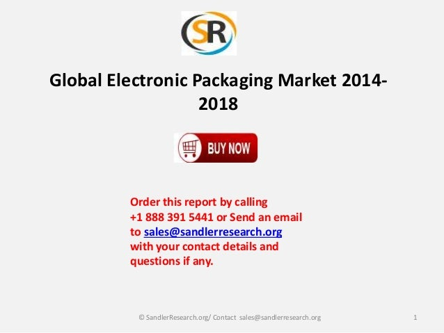 Global Electronic Packaging Market 20142018  Order this report by calling +1 888 391 5441 or Send an email to sales@sandle...