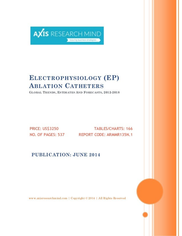 www.axisresearchmind.com | Copyright © 2014 | All Rights Reserved ELECTROPHYSIOLOGY (EP) ABLATION CATHETERS GLOBAL TRENDS,...