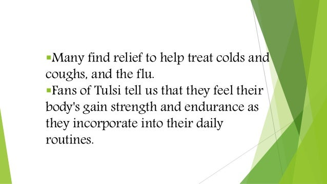 Many find relief to help treat colds and coughs, and the flu. Fans of Tulsi tell us that they feel their body's gain str...