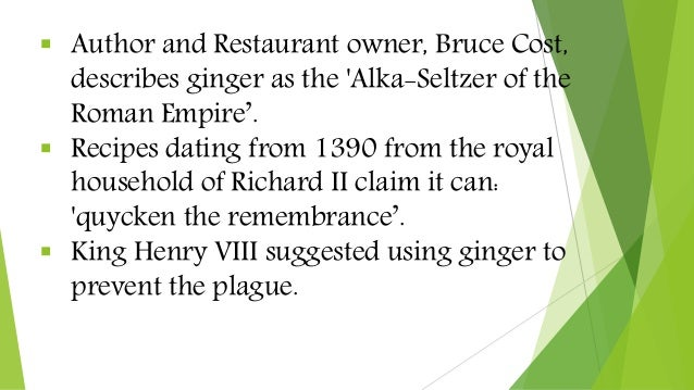 Author and Restaurant owner, Bruce Cost, describes ginger as the 'Alka-Seltzer of the Roman Empire'.  Recipes dating fr...