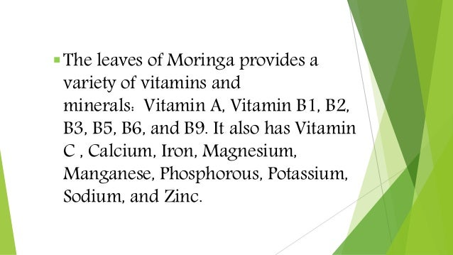 The leaves of Moringa provides a variety of vitamins and minerals: Vitamin A, Vitamin B1, B2, B3, B5, B6, and B9. It also...
