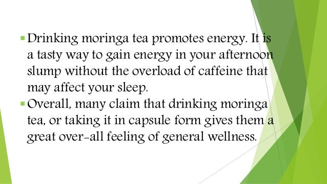 Drinking moringa tea promotes energy. It is a tasty way to gain energy in your afternoon slump without the overload of ca...
