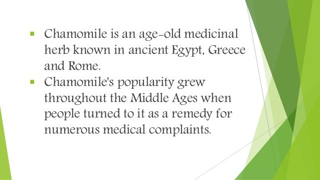  Chamomile is an age-old medicinal herb known in ancient Egypt, Greece and Rome.  Chamomile's popularity grew throughout...