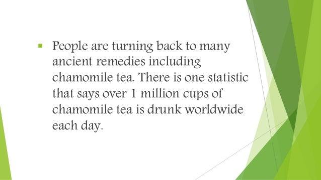  People are turning back to many ancient remedies including chamomile tea. There is one statistic that says over 1 millio...