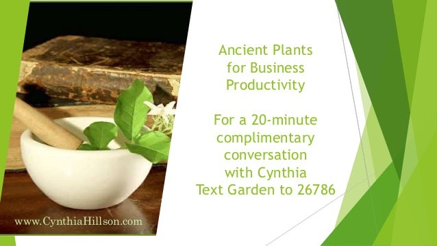 Ancient Plants for Business Productivity For a 20-minute complimentary conversation with Cynthia Text Garden to 26786 www....