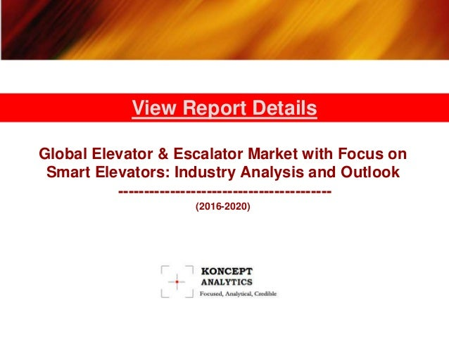 Global Elevator & Escalator Market with Focus on Smart Elevators: Industry Analysis and Outlook --------------------------...