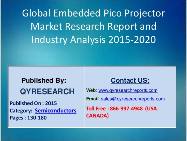 Global Embedded Pico Projector Market Research Report and Industry Analysis 2015-2020 Published By: QYRESEARCH Published O...