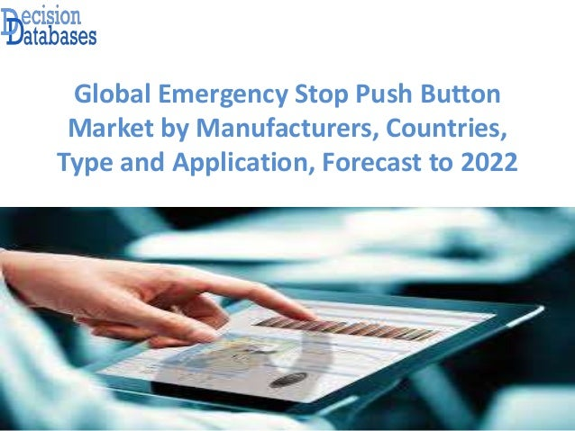 Global Emergency Stop Push Button Market by Manufacturers, Countries, Type and Application, Forecast to 2022