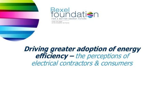 19 JUIN 20131 Colloque sur la précarité énergétiqueDriving greater adoption of energyefficiency – the perceptions ofelectr...