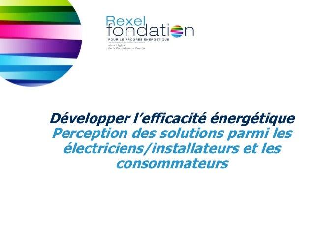 11 JUIN 2013PAGE 1Développer l'efficacité énergétiquePerception des solutions parmi lesélectriciens/installateurs et lesco...