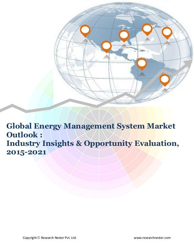 Copyright © Research Nester Pvt. Ltd. www.researchnester.com Global Energy Management System Market Outlook : Industry Ins...