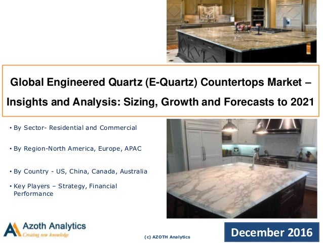 (c) AZOTH Analytics December 2016 Global Engineered Quartz (E Quartz)  Countertops ...