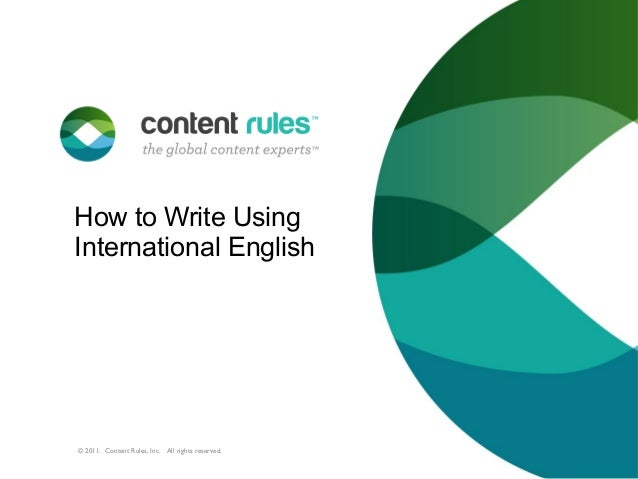 How to Write Using International English  © 2011. Content Rules, Inc. All rights reserved.