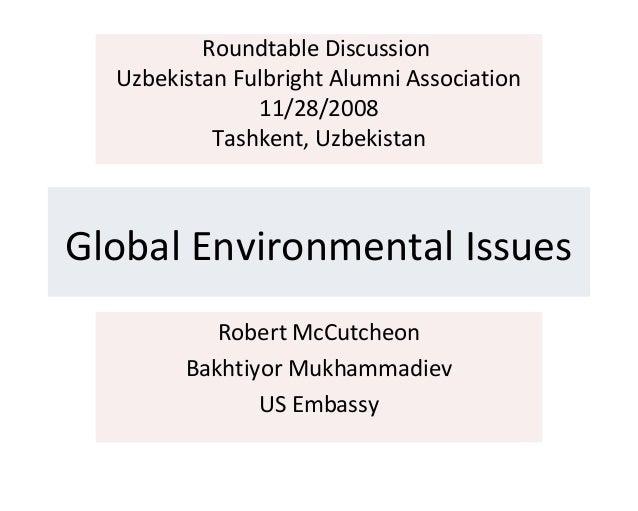 Roundtable Discussion Uzbekistan Fulbright Alumni Association 11/28/2008 Tashkent, Uzbekistan  Global Environmental Issues...