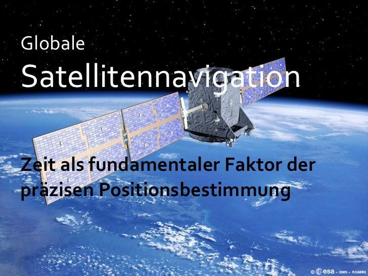 GlobaleSatellitennavigationZeitalsfundamentalerFaktorderpräzisenPositionsbestimmung