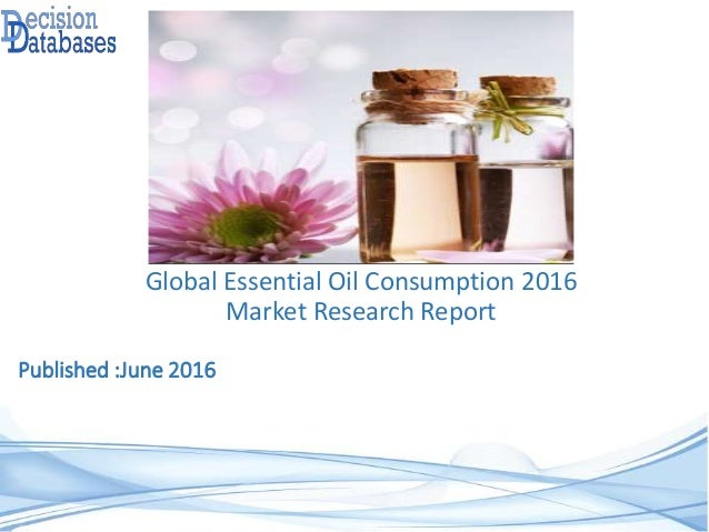 Published :June 2016 Global Essential Oil Consumption 2016 Market Research Report