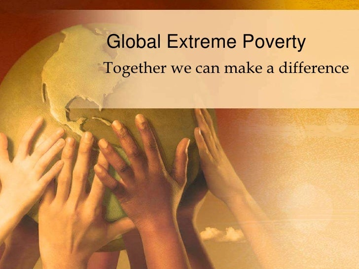 Global Extreme Poverty<br />Together we can make a difference <br />