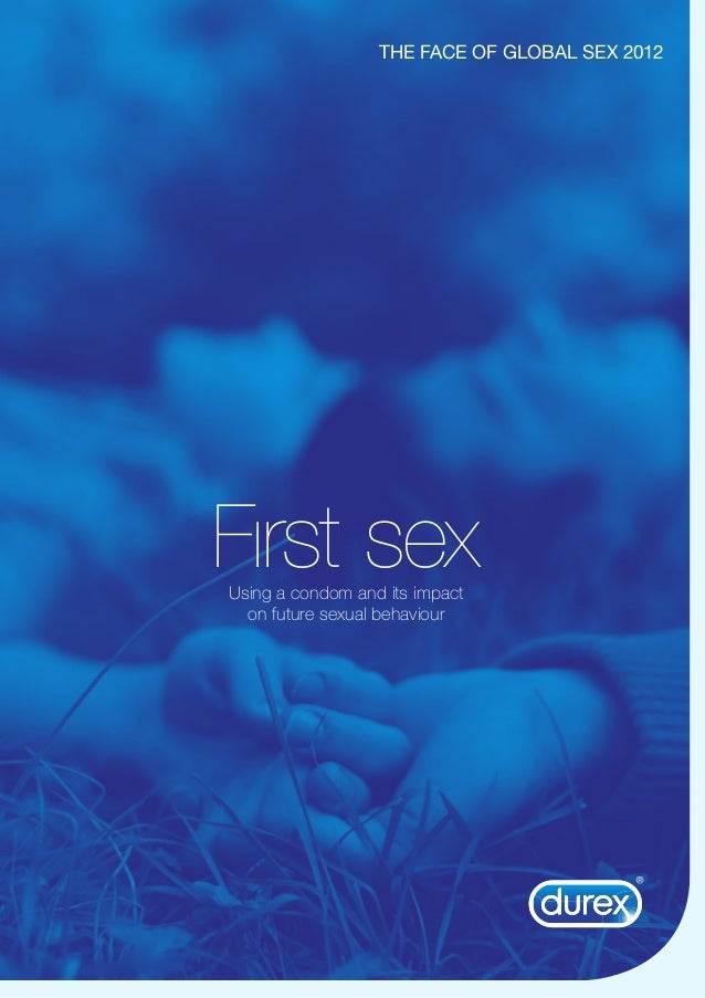 THE FACE OF GLOBAL SEX 2012 Fırst sexUsing a condom and its impact on future sexual behaviour