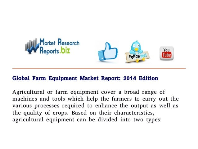 Global Farm Equipment Market Report: 2014 Edition  Agricultural or farm equipment cover a broad range of  machines and too...