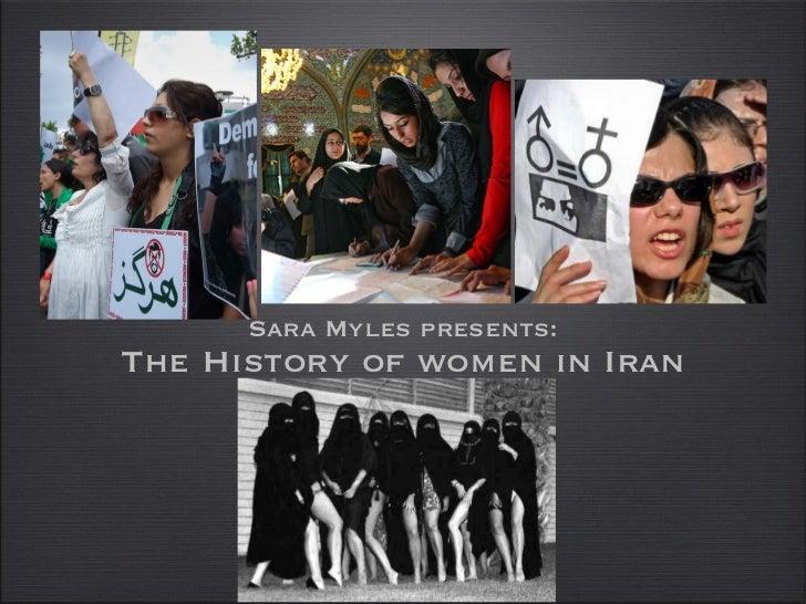 <ul><li>Sara Myles presents: </li></ul><ul><li>The History of women in Iran </li></ul>