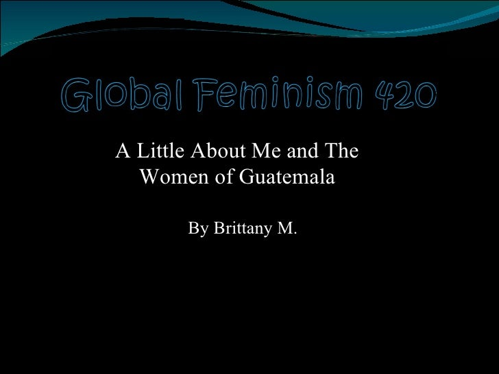 By Brittany M. A Little About Me and The Women of Guatemala