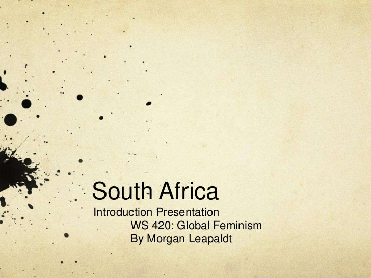 South Africa	<br />Introduction Presentation<br />WS 420: Global Feminism<br />	By Morgan Leapaldt<br />